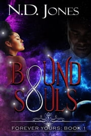 Bound Souls - Forever Yours, #1 ebook by N.D. Jones