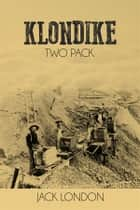 Klondike Two Pack - The Call of the Wild and White Fang ebook by Jack London