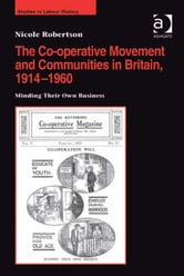The Co-operative Movement and Communities in Britain, 1914-1960 - Minding Their Own Business ebook by Dr Nicole Robertson,Dr Malcolm Chase
