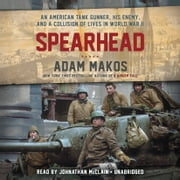 Spearhead - An American Tank Gunner, His Enemy, and a Collision of Lives in World War II audiobook by Adam Makos