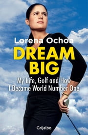 Dream Big ebook by Lorena Ochoa