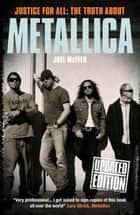 Justice For All - The Truth About Metallica ebook by Joel McIver