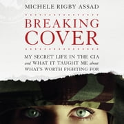 Breaking Cover - My Secret Life in the CIA and What it Taught Me About What's Worth Fighting For audiobook by Michele Rigby Assad