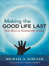 Making the Good Life Last - Four Keys to Sustainable Living ebook by Michael Schuler