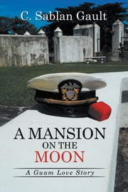A Mansion on the Moon - A Guam Love Story ebook by C. Sablan Gault