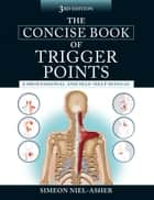 The Concise Book of Trigger Points, Third Edition - A Professional and Self-Help Manual ebook by Simeon Niel-Asher