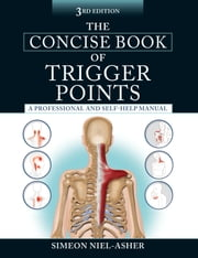 The Concise Book of Trigger Points, Third Edition ebook by Simeon Niel-Asher