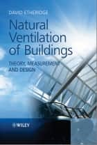 Natural Ventilation of Buildings ebook by David Etheridge