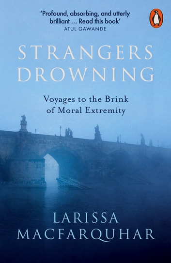 Strangers Drowning - Voyages to the Brink of Moral Extremity ebook by Larissa MacFarquhar