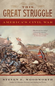 This Great Struggle - America's Civil War ebook by Steven E. Woodworth