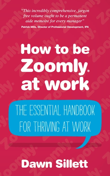 How to be Zoomly at work: The essential handbook for thriving at work ebook by Dawn Sillett
