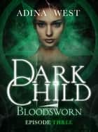 Dark Child (Bloodsworn): Episode 3 ebook by Adina West
