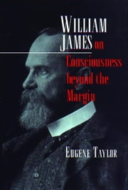 William James on Consciousness Beyond the Margin ebook by Taylor, Eugene