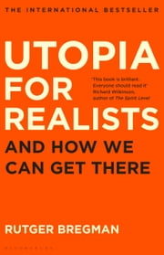 Utopia for Realists - And How We Can Get There  ebook de Rutger Bregman