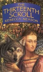 The Thirteenth Scroll eBook by Rebecca Neason