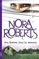 Une femme sous la menace eBook by Nora Roberts, Joelle Touati