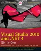 Visual Studio 2010 and .NET 4 Six-in-One ebook by Andras Velvart, Adam Granicz, Attila Hajdrik,...