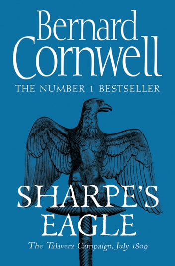 Sharpe's Eagle: The Talavera Campaign, July 1809 (The Sharpe Series, Book 8) ebook by Bernard Cornwell