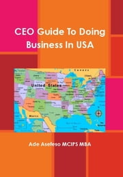 CEO Guide to Doing Business in USA ebook by Ade Asefeso MCIPS MBA