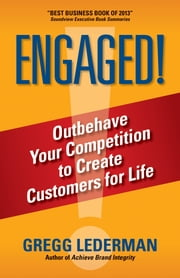 Engaged! - Outbehave Your Competition to Create Customers for Life ebook by Gregg Lederman