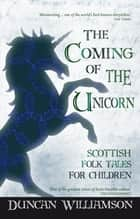 The Coming of the Unicorn ebook by Duncan Williamson