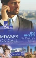 Her Playboy's Secret (Mills & Boon Medical) (Midwives On-Call, Book 8) ebook by Tina Beckett