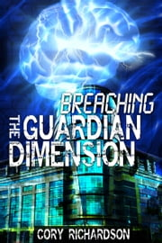 Breaching The Guardian Dimension ebook by Cory Richardson