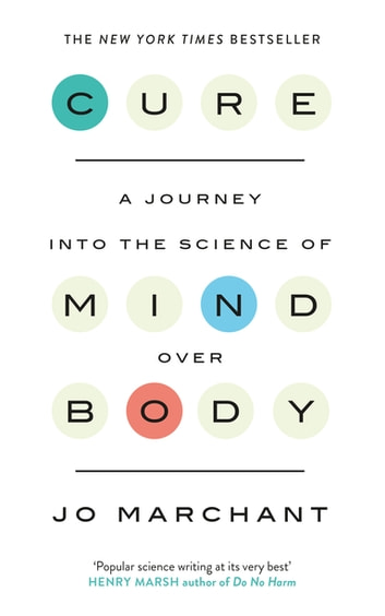Cure - A Journey Into the Science of Mind over Body ebook by Jo Marchant