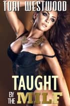 Taught by the MILF (Mature Cougar Teacher Deflowering Virgin Young Student) ebook by Tori Westwood