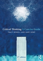 Critical Thinking - A Concise Guide ebook by Tracy Bowell,Gary Kemp