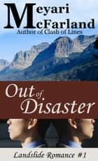 Out of Disaster - Landslide Romances ebook by Meyari McFarland