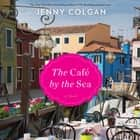 The Cafe by the Sea - A Novel audiobook by Jenny Colgan, Sarah Barron