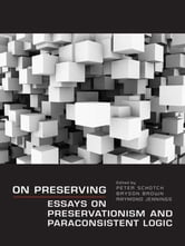 On Preserving - Essays on Preservationism and Paraconsistent Logic ebook by Peter Schotch,Bryson Brown,Raymond Jennings