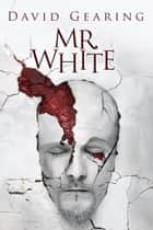 Mr. White ebook by David Gearing