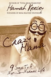 Crazy Mama - 9 Steps to a Not-So-Normal Life ebook by Hannah Keeley