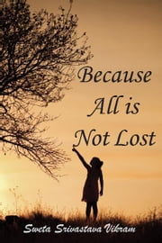 Because all is not lost - Verse on Grief ebook by Sweta Srivastava Vikram