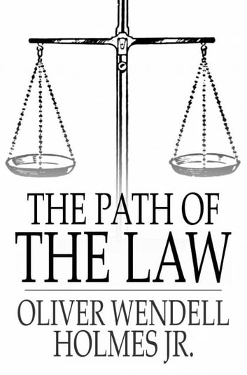 The Path of the Law ebook by Oliver Wendell Holmes Jr.