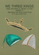 We Three Kings: King Richard II, King Henry IV and King Henry V ebook by N. Beetham Stark