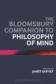 The Bloomsbury Companion to Philosophy of Mind ebook by James Garvey