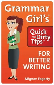 Grammar Girl's Quick and Dirty Tips for Better Writing 電子書 by Mignon Fogarty