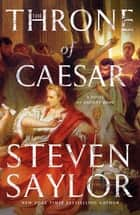 The Throne of Caesar - A Novel of Ancient Rome ebook by Steven Saylor