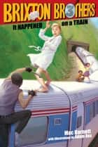 It Happened on a Train ebook by Mac Barnett, Adam Rex