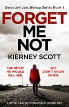 Forget Me Not - A gripping serial killer thriller with a shocking twist 電子書籍 by Kierney Scott