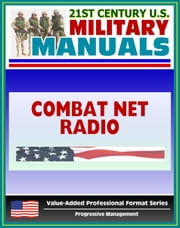 21st Century U.S. Military Manuals: Combat Net Radio Operations (FM 11-32) SINCGARS, Battlefield Radio (Value-Added Professional Format Series) ebook by Progressive Management