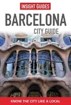 Insight Guides: Barcelona City Guide ebook by Insight Guides