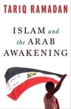 Islam and the Arab Awakening ebook by Tariq Ramadan