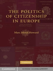 The Politics of Citizenship in Europe ebook by Marc Morjé Howard