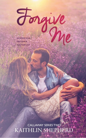 Forgive Me - Callaway Series, #2 ebook by Kaithlin Shepherd