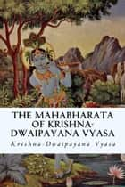 The Mahabharata of Krishna-Dwaipayana Vyasa ebook by Krishna-Dwaipayana Vyasa