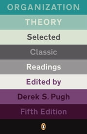 Organization Theory - Selected Classic Readings ebook by Derek S. Pugh,PENGUIN GROUP (UK)